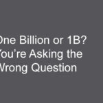 One Billion or 1B? You're Asking the Wrong Question