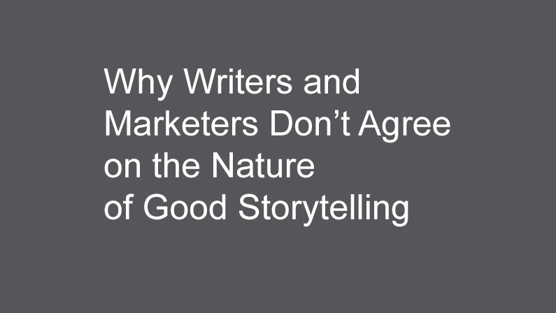Why Writers and Marketers Don't Agree on the Nature of Good Storytelling