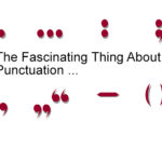 The Fascinating Thing About Punctuation Is …